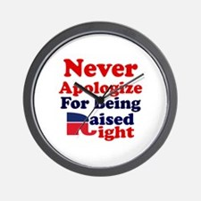 NEVER APOLOGIZE FOR BEING RAISED RIGHT Wall Clock