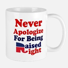 NEVER APOLOGIZE FOR BEING RAISED RIGHT Mug