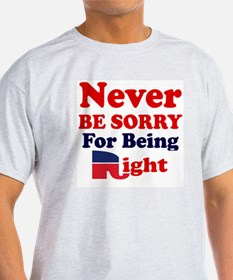 REPUBLICAN - NEVER BE SORRY FOR BEIN T-Shirt