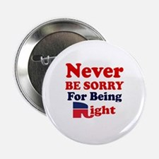"REPUBLICAN - NEVER BE SORRY FOR BEING 2.25"" Button"