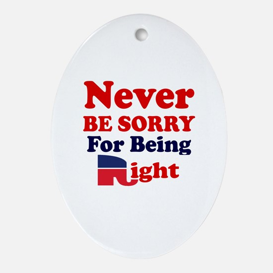 REPUBLICAN - NEVER BE SORRY FOR BEIN Oval Ornament