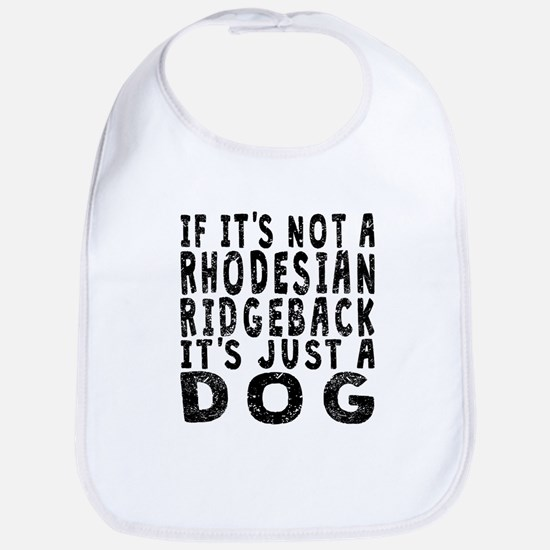 If Its Not A Rhodesian Ridgeback Bib