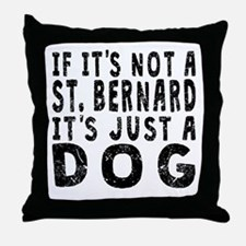 If Its Not A St. Bernard Throw Pillow