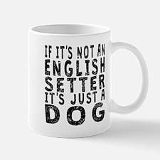 If Its Not An English Setter Mugs