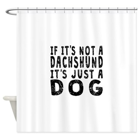 If Its Not A Dachshund Shower Curtain