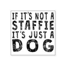If Its Not A Staffie Sticker