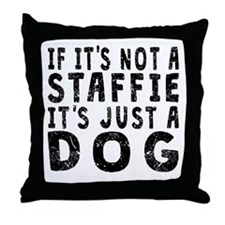 If Its Not A Staffie Throw Pillow