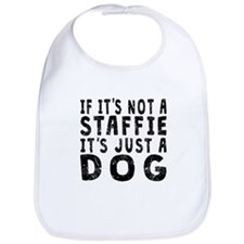 If Its Not A Staffie Bib