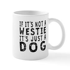 If Its Not A Westie Mugs