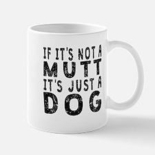 If Its Not A Mutt Mugs