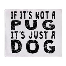 If Its Not A Pug Throw Blanket