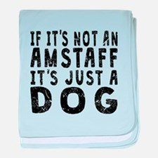 If Its Not An AmStaff baby blanket