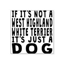 If Its Not A West Highland White Terrier Sticker