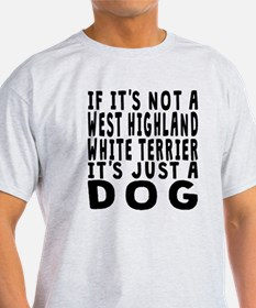 If Its Not A West Highland White Terrier T-Shirt