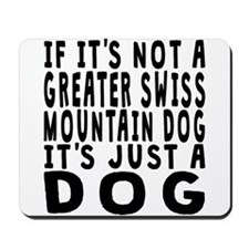 If Its Not A Greater Swiss Mountain Dog Mousepad