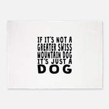 If Its Not A Greater Swiss Mountain Dog 5'x7'Area