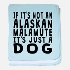 If Its Not An Alaskan Malamute baby blanket