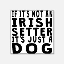 If Its Not An Irish Setter Sticker