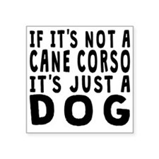 If Its Not A Cane Corso Sticker