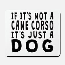 If Its Not A Cane Corso Mousepad