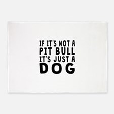 If Its Not A Pit Bull 5'x7'Area Rug