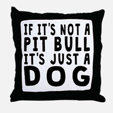 If Its Not A Pit Bull Throw Pillow