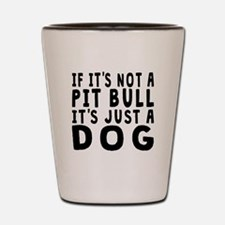 If Its Not A Pit Bull Shot Glass
