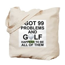 I GOT 99 PROBLEMS AND GOLF HAPPENS TOBE A Tote Bag