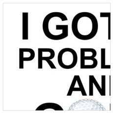 I GOT 99 PROBLEMS AND GOLF HAPPENS TOBE ALL OF THE Framed Print