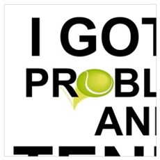 I GOT 99 PROBLEMS AND TENNIS HAPPENS TO BE ALL OF Framed Print