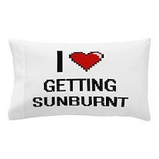 I love Getting Sunburnt Pillow Case
