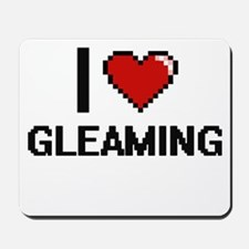 I love Gleaming Mousepad