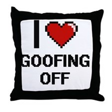 I love Goofing Off Throw Pillow