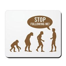 Evolution is following me Mousepad