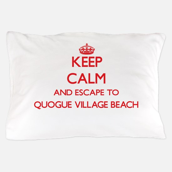 Keep calm and escape to Quogue Village Pillow Case