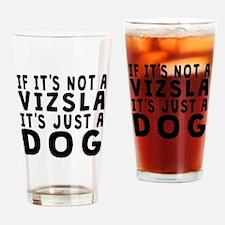 If Its Not A Vizsla Drinking Glass