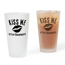 Kiss Me Its My 72nd Birthday Drinking Glass