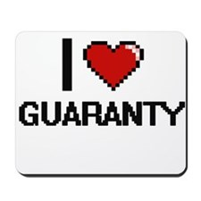 I love Guaranty Mousepad