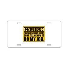 Tell Me How To Do My Job Aluminum License Plate