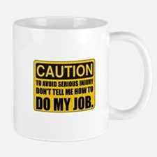 Tell Me How To Do My Job Mugs