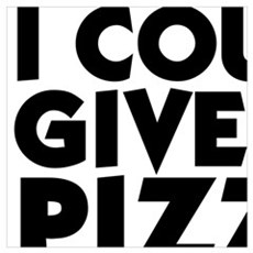 I COULD GIVE UP PIZZA BUT I'M NOT A QUITTER Poster