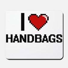 I love Handbags Mousepad