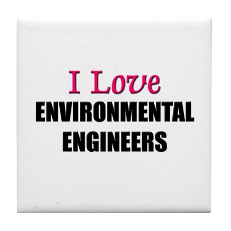I Love ENVIRONMENTAL ENGINEERS Tile Coaster