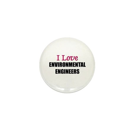I Love ENVIRONMENTAL ENGINEERS Mini Button (10 pac