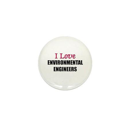 I Love ENVIRONMENTAL ENGINEERS Mini Button