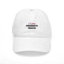 I Love ENVIRONMENTAL ENGINEERS Baseball Cap