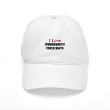 I Love ENVIRONMENTAL CONSULTANTS Baseball Cap