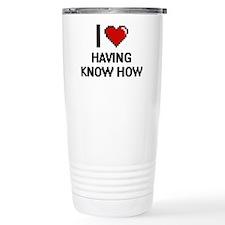I love Having Know How Travel Mug