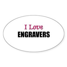 I Love ENGRAVERS Oval Decal