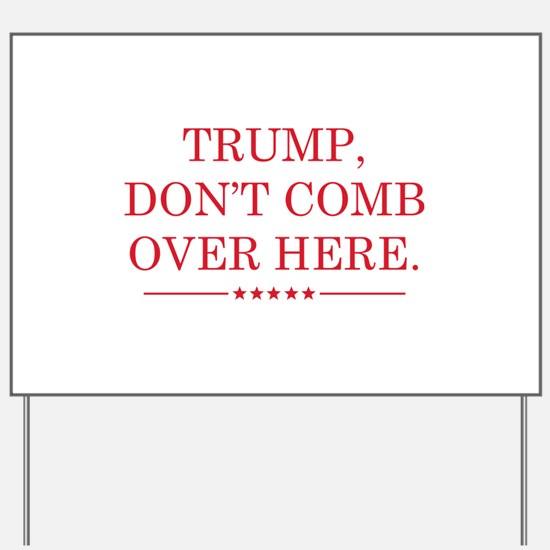 Trump Don't Comb Over Here Yard Sign